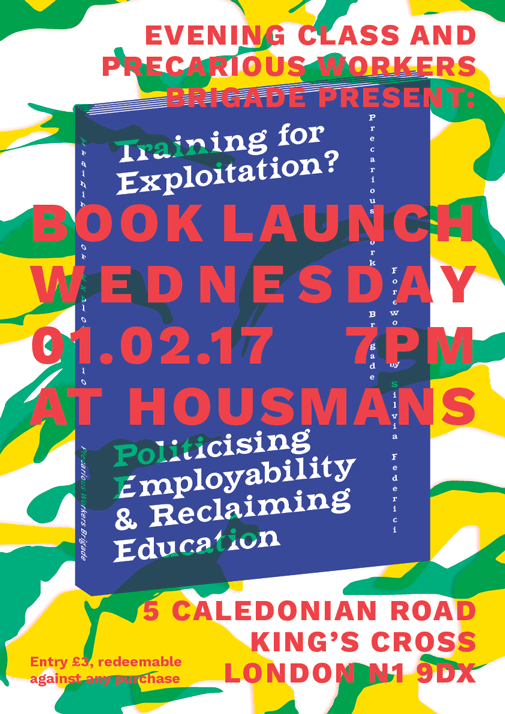 Book Launch: 'Training for Exploitation? Politicising Employability and Reclaiming Education' by Precarious Workers Brigade