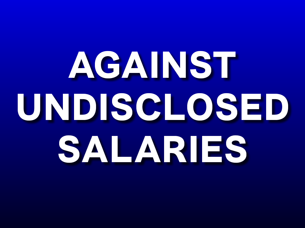 AGAINST UNDISCLOSED SALARIES – An Open Letter
